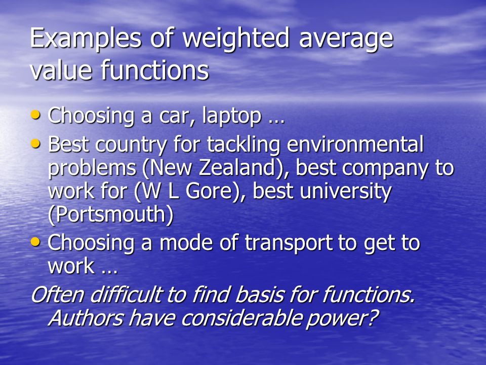 Examples of weighted average value functions Choosing a car, laptop … Choosing a car, laptop … Best country for tackling environmental problems (New Z