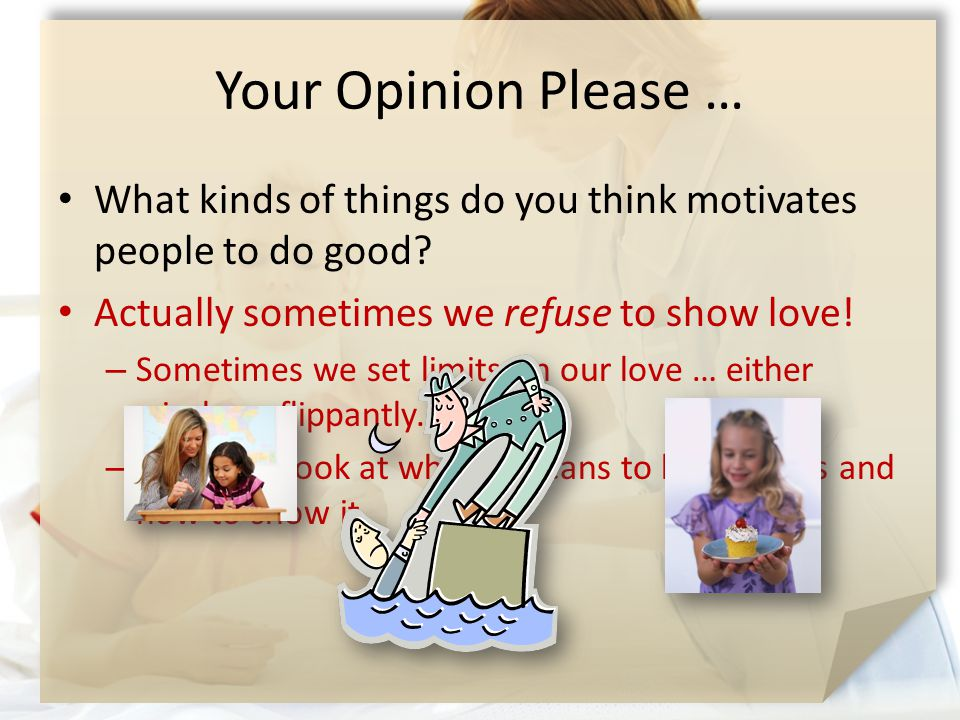Your Opinion Please … What kinds of things do you think motivates people to do good.