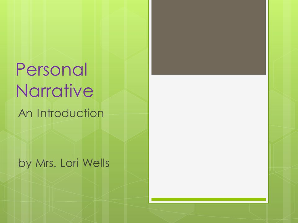 Personal Narrative An Introduction by Mrs. Lori Wells