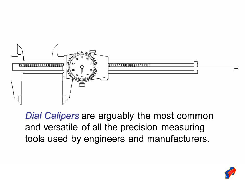 Note: Work piece is shown in section.Dial Caliper shortened for graphic purposes.