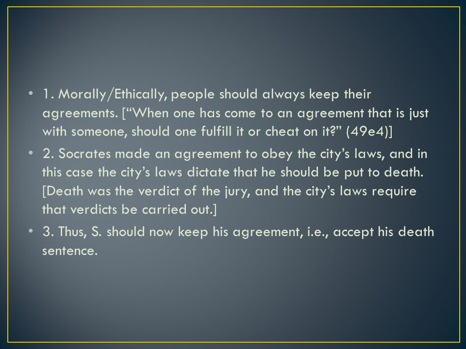 1. Morally/Ethically, people should always keep their agreements.