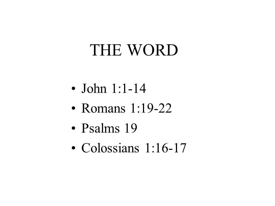THE WORD John 1:1-14 Romans 1:19-22 Psalms 19 Colossians 1:16-17