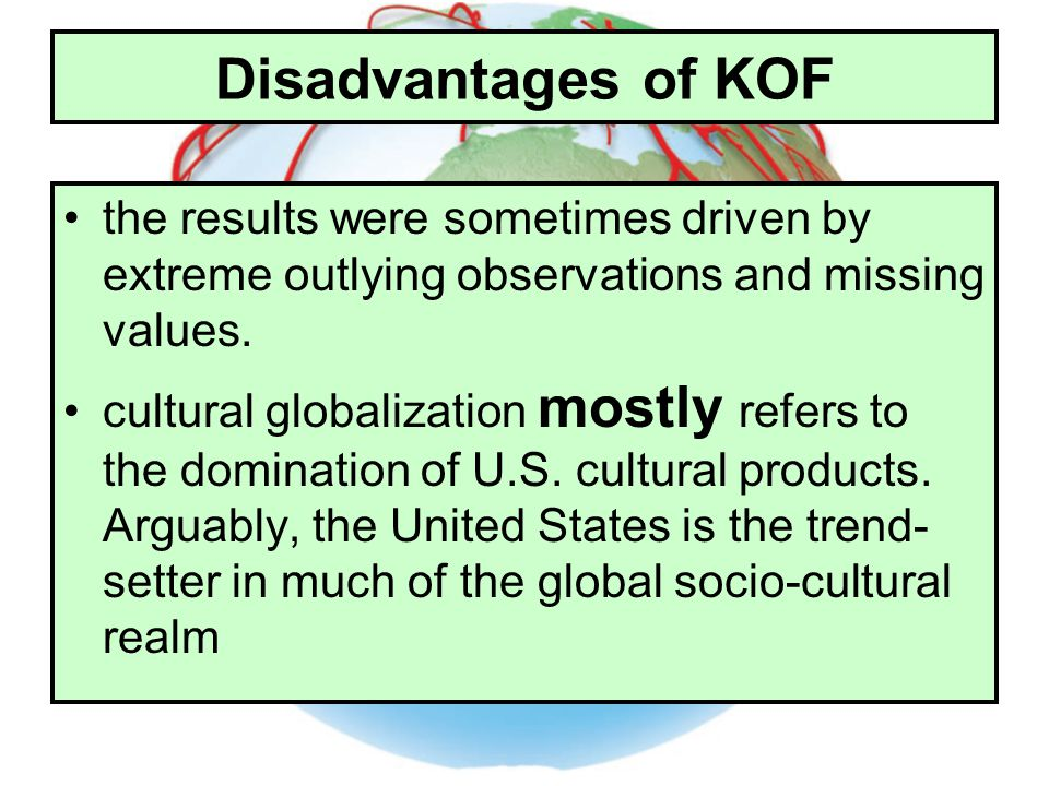 Disadvantages of KOF the results were sometimes driven by extreme outlying observations and missing values. cultural globalization mostly refers to th