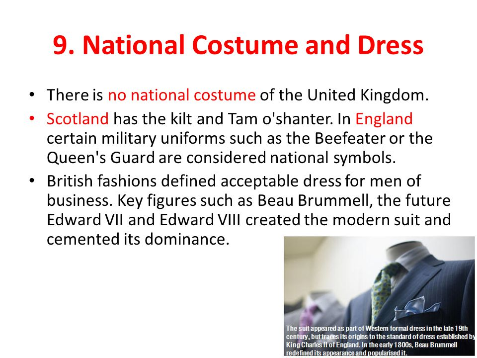 9. National Costume and Dress There is no national costume of the United Kingdom.
