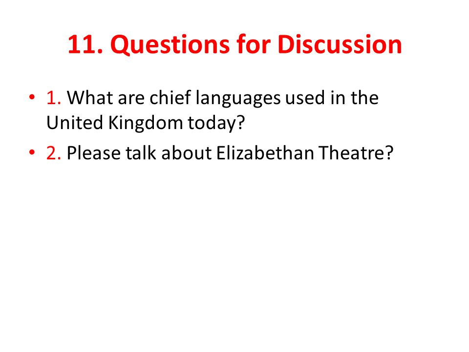 11. Questions for Discussion 1. What are chief languages used in the United Kingdom today.