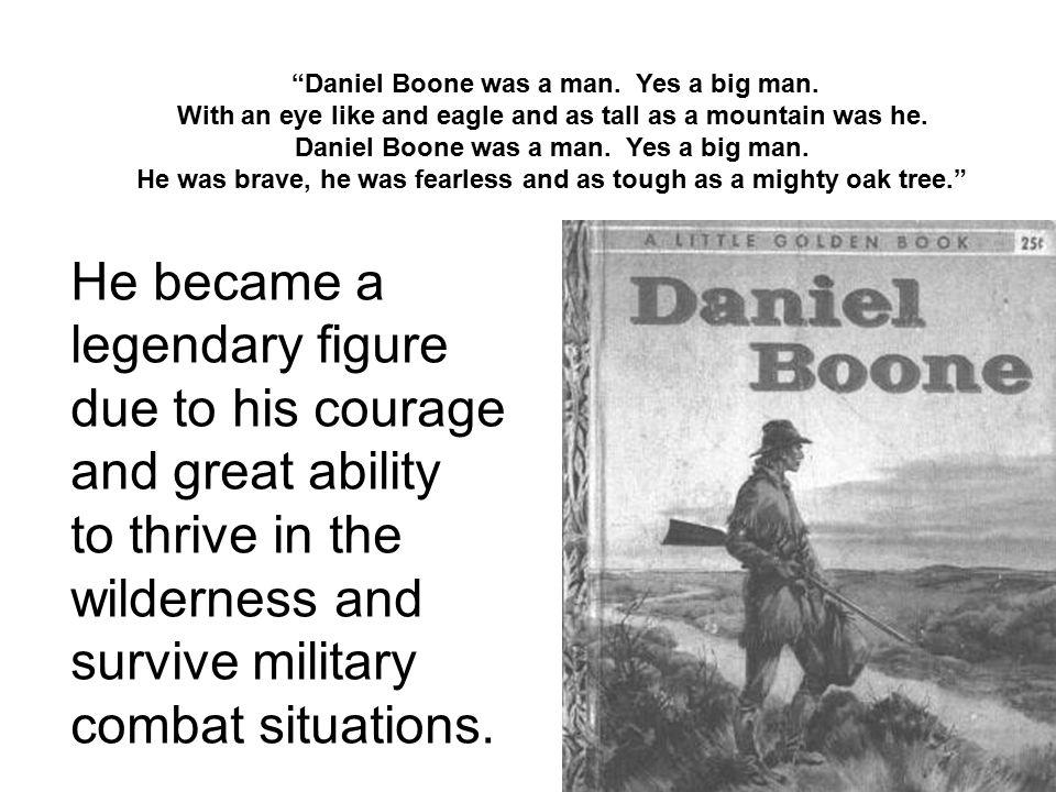 Daniel Boone was a man. Yes a big man.
