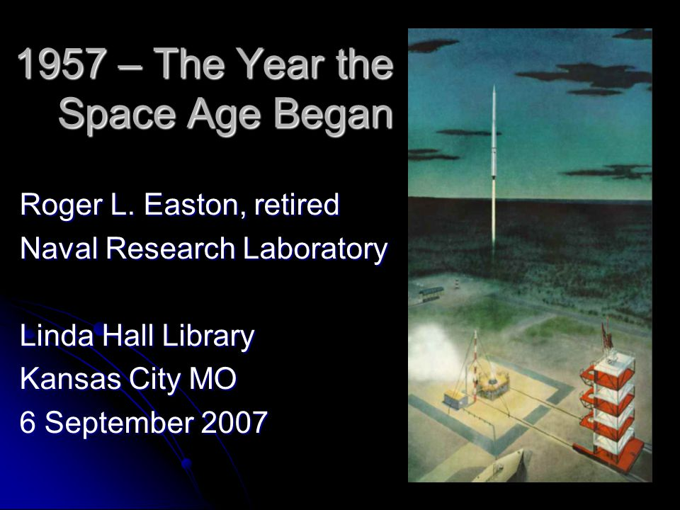 1957 – The Year the Space Age Began Roger L.