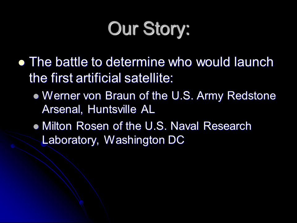 Our Story: The battle to determine who would launch the first artificial satellite: The battle to determine who would launch the first artificial satellite: Werner von Braun of the U.S.