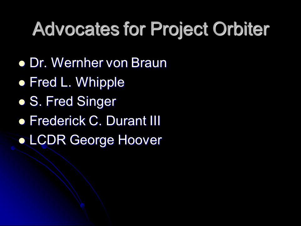 Advocates for Project Orbiter Dr. Wernher von Braun Dr.