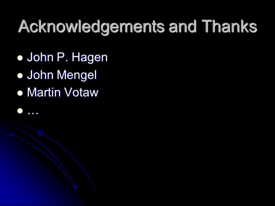 Acknowledgements and Thanks John P. Hagen John P.