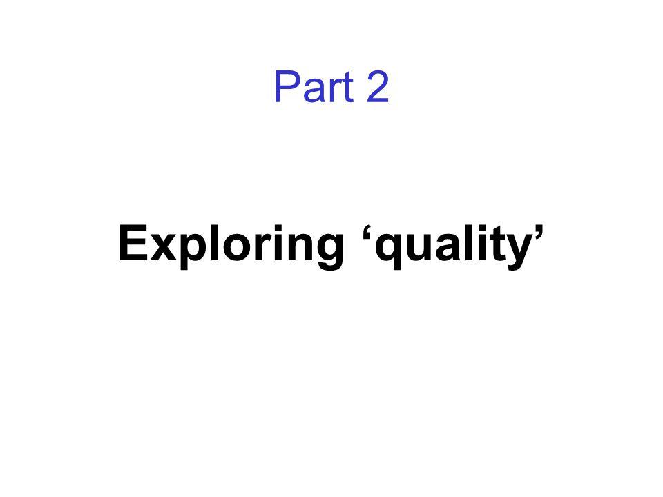 Part 2 Exploring 'quality'