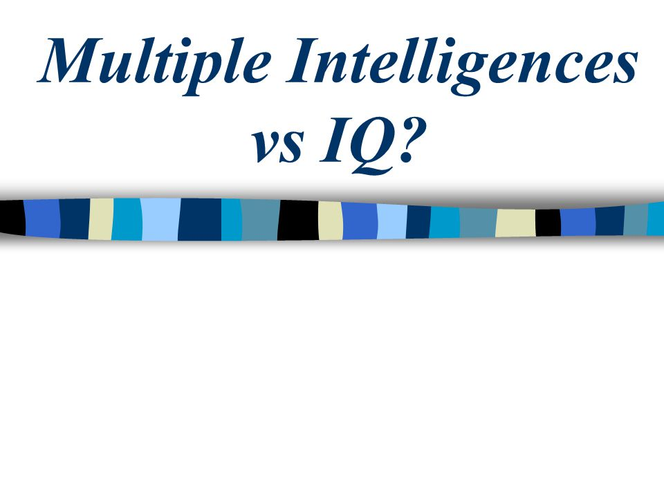 Multiple Intelligences vs IQ?