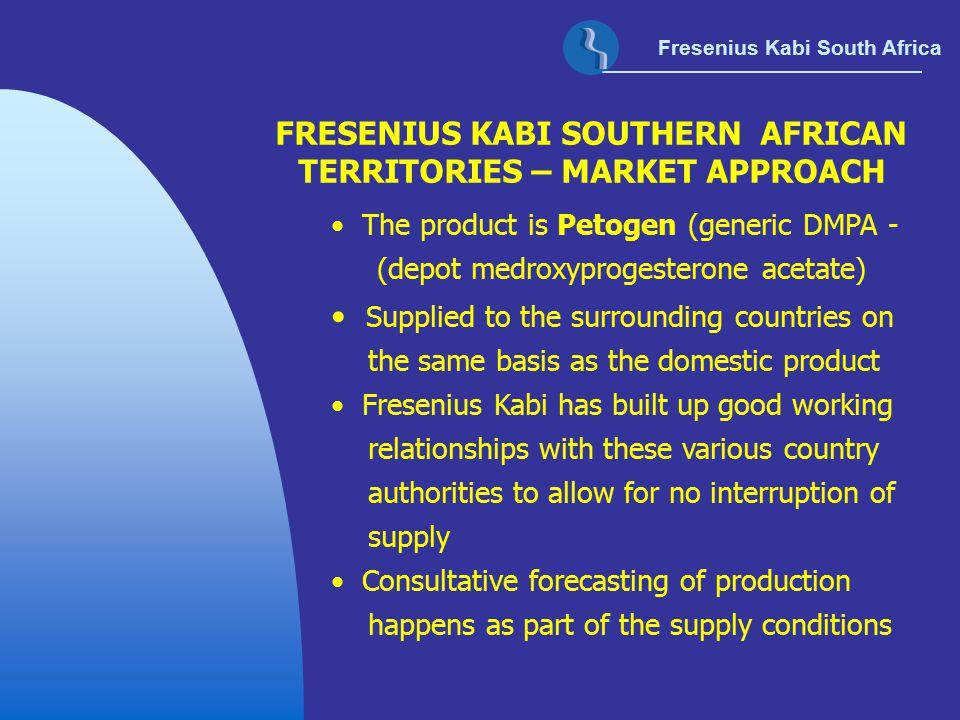 Fresenius Kabi South Africa FRESENIUS KABI SOUTHERN AFRICAN TERRITORIES – MARKET APPROACH The product is Petogen (generic DMPA - (depot medroxyprogest