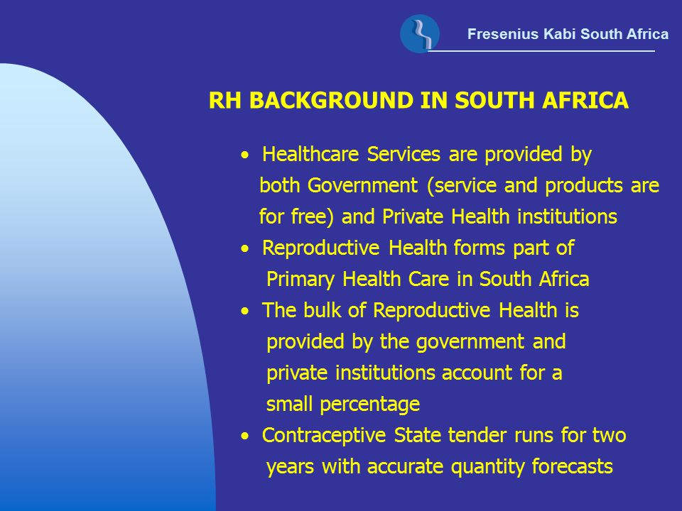 Fresenius Kabi South Africa RH BACKGROUND IN SOUTH AFRICA Healthcare Services are provided by both Government (service and products are for free) and