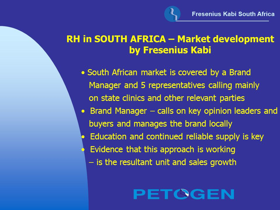 Fresenius Kabi South Africa IN CONCLUSION CONSTRUCTIVE INPUT – dialogue and communication CO-OPERATION – all stakeholders in this market PRODUCT – provide a quality product at globally affordable price SUPPLY – the correct product at the right time and right place