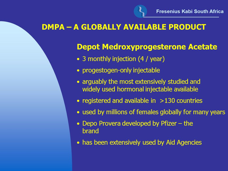 Fresenius Kabi South Africa DMPA – A GLOBALLY AVAILABLE PRODUCT Depot Medroxyprogesterone Acetate 3 monthly injection (4 / year) progestogen-only inje