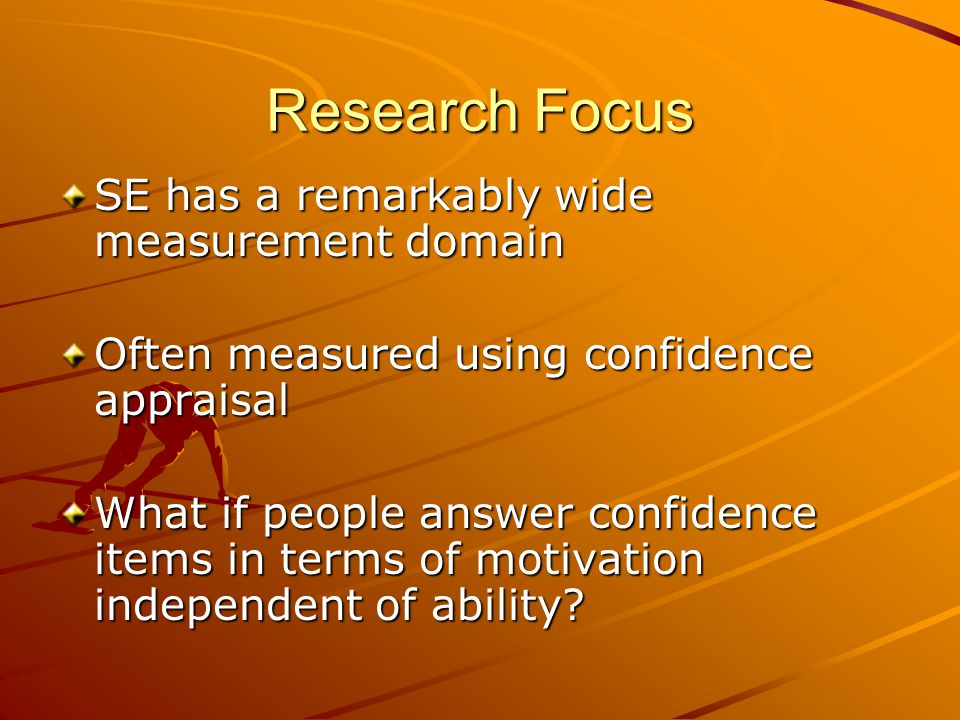 Research Focus Several samples (adult & undergraduate) measured with confidence items, confidence if motivated, intention, etc.