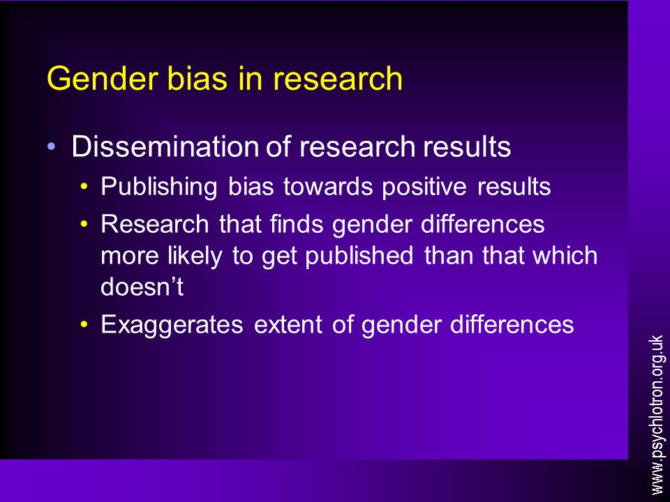 Gender bias in research Dissemination of research results Publishing bias towards positive results Research that finds gender differences more likely