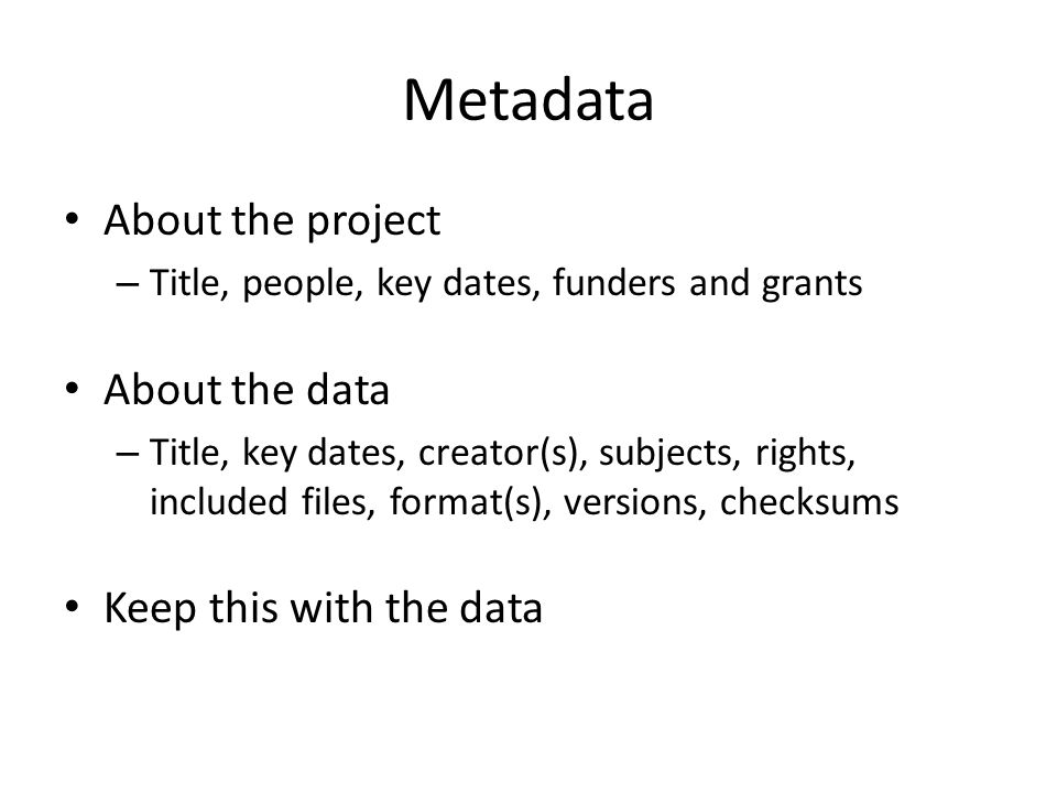 Metadata About the project – Title, people, key dates, funders and grants About the data – Title, key dates, creator(s), subjects, rights, included fi