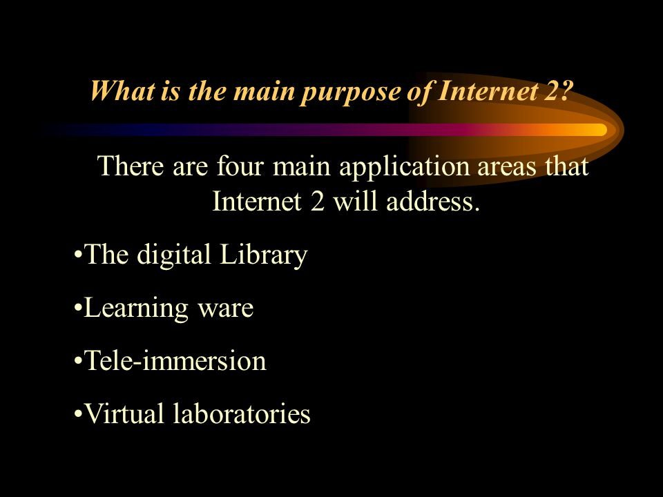 What is the main purpose of Internet 2? There are four main application areas that Internet 2 will address. The digital Library Learning ware Tele-imm