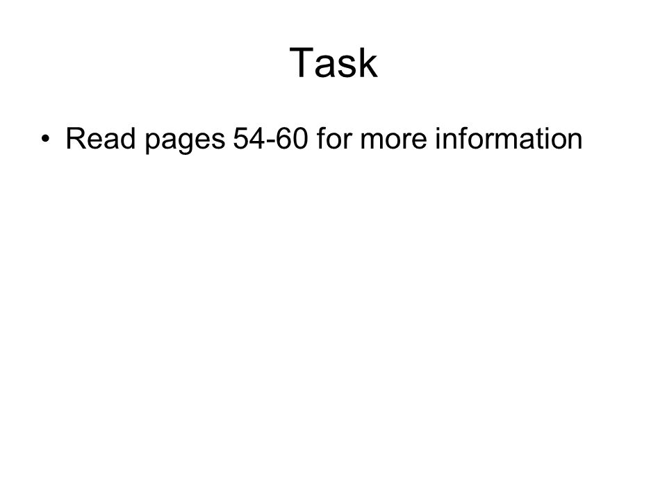 Task Read pages 54-60 for more information