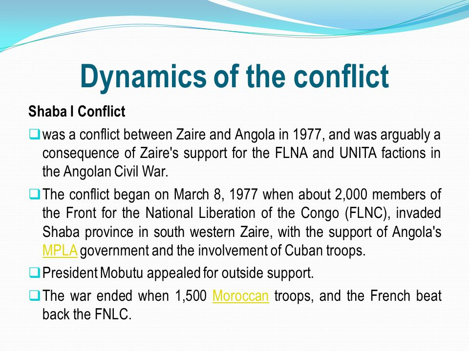 Dynamics of the conflict Shaba I Conflict  was a conflict between Zaire and Angola in 1977, and was arguably a consequence of Zaire's support for the