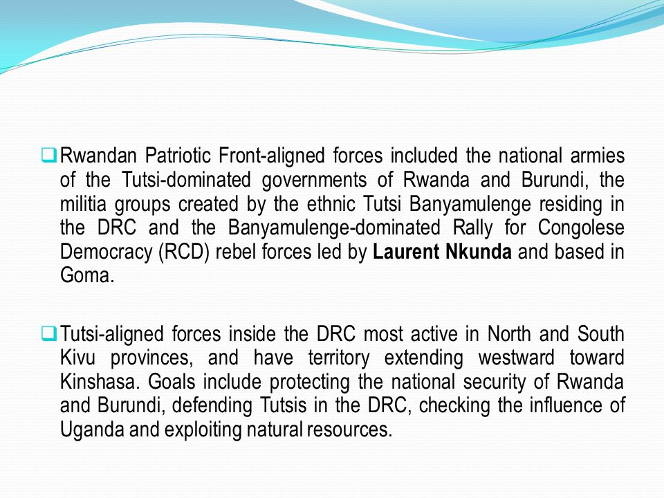  Rwandan Patriotic Front-aligned forces included the national armies of the Tutsi-dominated governments of Rwanda and Burundi, the militia groups cre