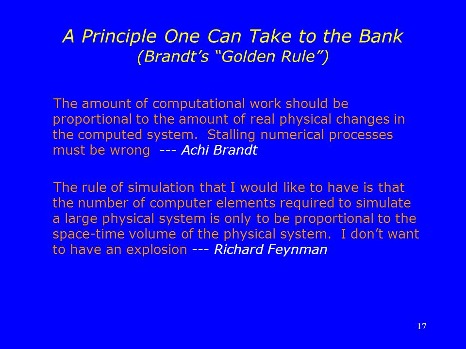 "17 A Principle One Can Take to the Bank (Brandt's ""Golden Rule"") The amount of computational work should be proportional to the amount of real physica"