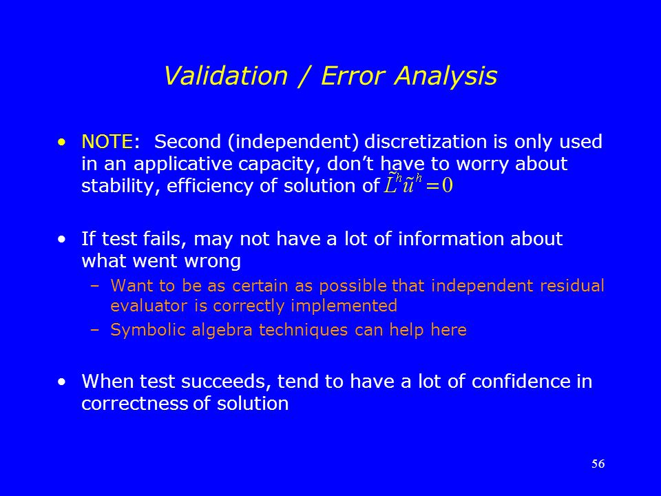 56 Validation / Error Analysis NOTE: Second (independent) discretization is only used in an applicative capacity, don't have to worry about stability,