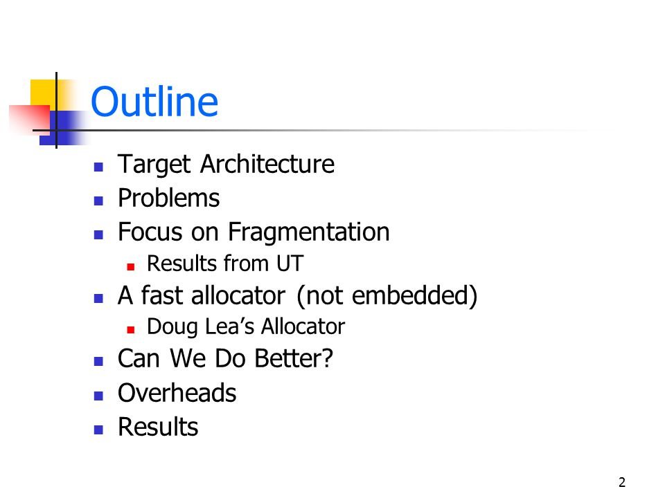 2 Outline Target Architecture Problems Focus on Fragmentation Results from UT A fast allocator (not embedded) Doug Lea's Allocator Can We Do Better? O