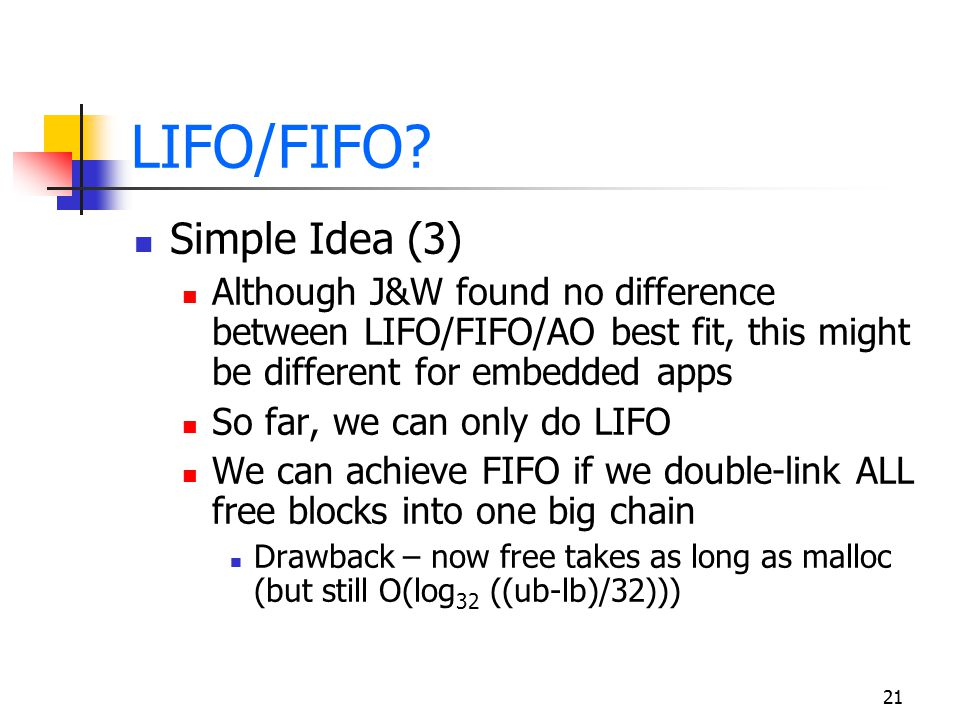 21 LIFO/FIFO? Simple Idea (3) Although J&W found no difference between LIFO/FIFO/AO best fit, this might be different for embedded apps So far, we can
