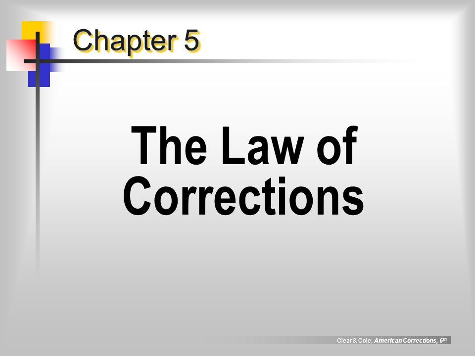 Clear & Cole, American Corrections, 6 th Chapter 5 The Law of Corrections