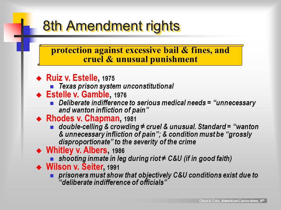 Clear & Cole, American Corrections, 6 th 8th Amendment rights  Ruiz v.