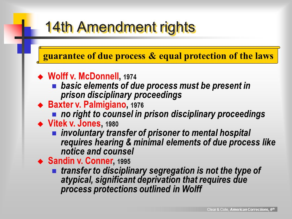 Clear & Cole, American Corrections, 6 th 14th Amendment rights  Wolff v.