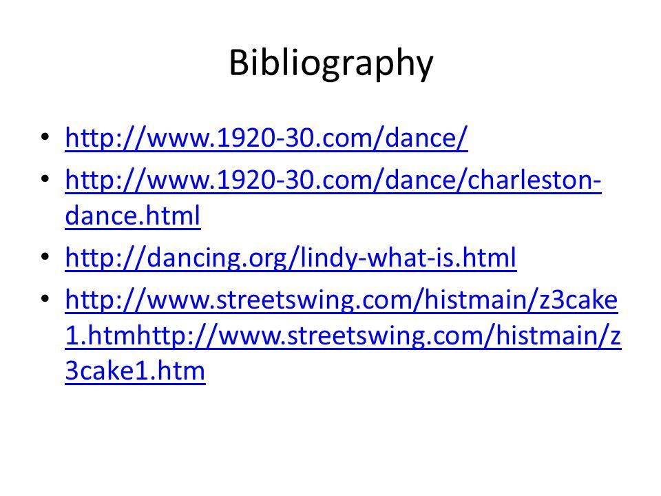 Bibliography http://www.1920-30.com/dance/ http://www.1920-30.com/dance/charleston- dance.html http://www.1920-30.com/dance/charleston- dance.html http://dancing.org/lindy-what-is.html http://www.streetswing.com/histmain/z3cake 1.htmhttp://www.streetswing.com/histmain/z 3cake1.htm http://www.streetswing.com/histmain/z3cake 1.htmhttp://www.streetswing.com/histmain/z 3cake1.htm