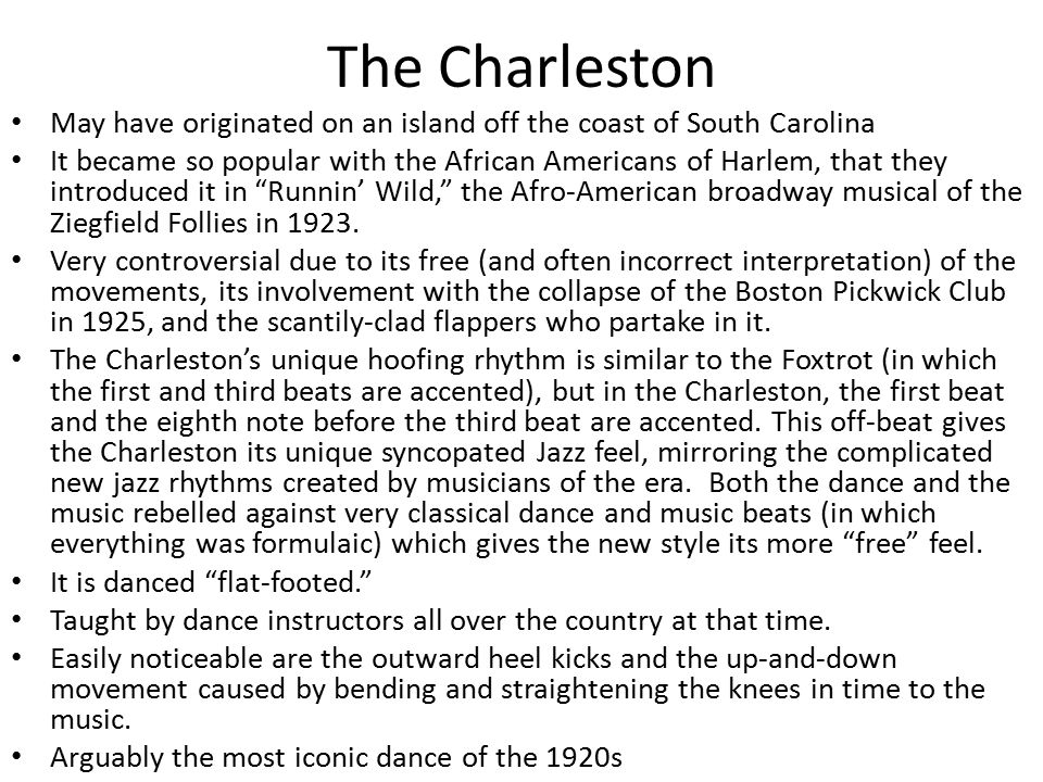 The Charleston May have originated on an island off the coast of South Carolina It became so popular with the African Americans of Harlem, that they i