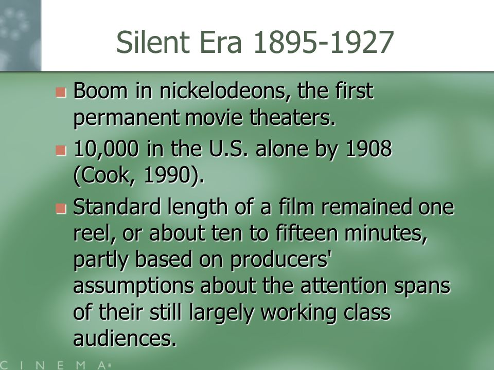 Silent Era 1895-1927 Boom in nickelodeons, the first permanent movie theaters.