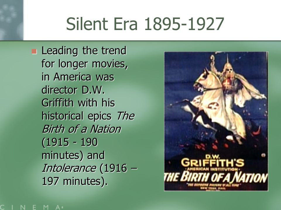 Silent Era 1895-1927 Leading the trend for longer movies, in America was director D.W.