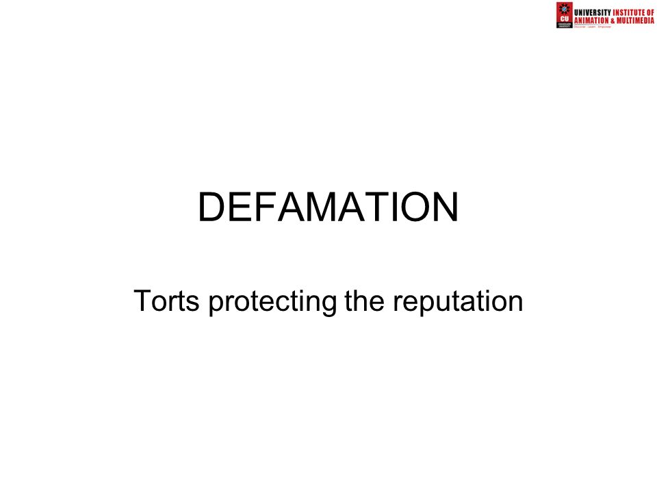 DEFAMATION Torts protecting the reputation