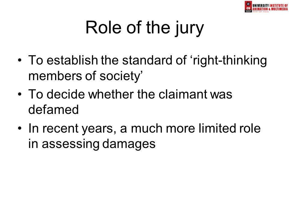 Role of the jury To establish the standard of 'right-thinking members of society' To decide whether the claimant was defamed In recent years, a much m