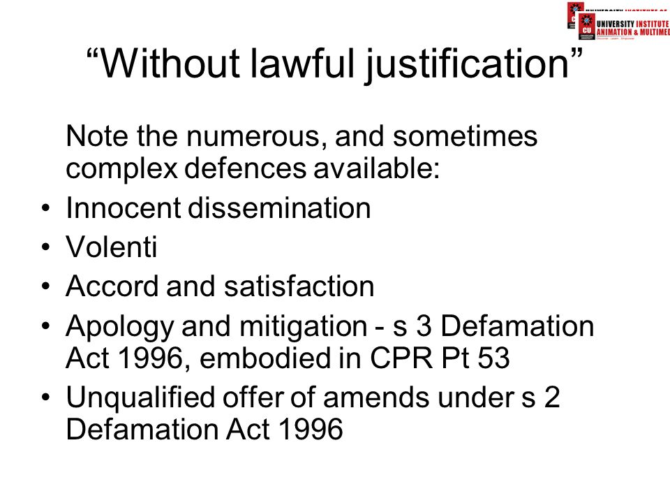 """Without lawful justification"" Note the numerous, and sometimes complex defences available: Innocent dissemination Volenti Accord and satisfaction Apo"