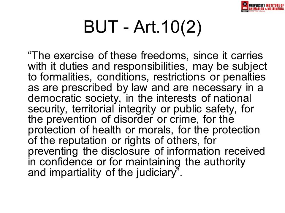 "BUT - Art.10(2) ""The exercise of these freedoms, since it carries with it duties and responsibilities, may be subject to formalities, conditions, rest"