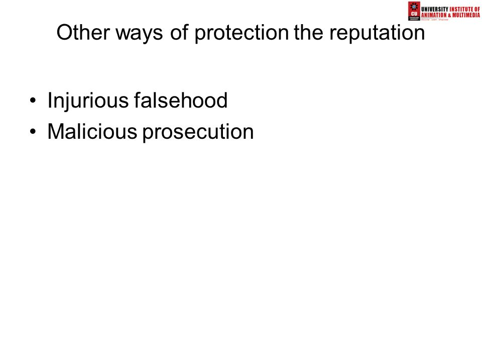 Other ways of protection the reputation Injurious falsehood Malicious prosecution