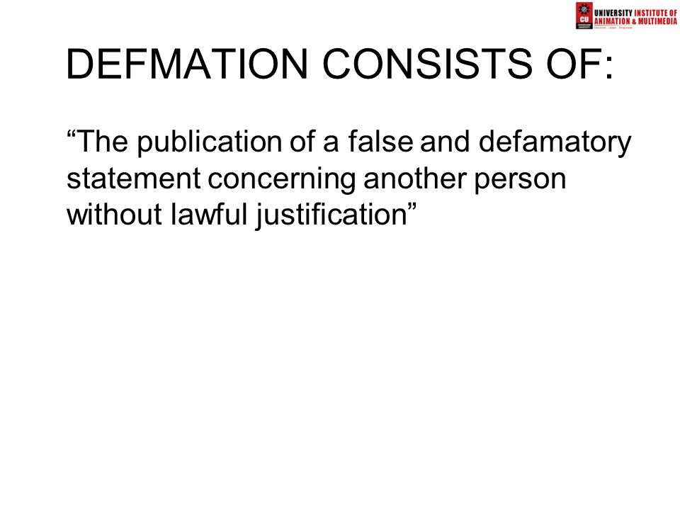 "DEFMATION CONSISTS OF: ""The publication of a false and defamatory statement concerning another person without lawful justification"""