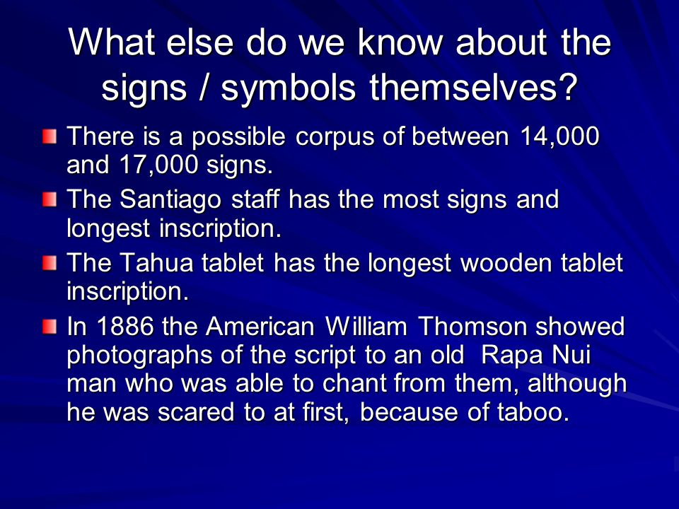 What else do we know about the signs / symbols themselves? There is a possible corpus of between 14,000 and 17,000 signs. The Santiago staff has the m