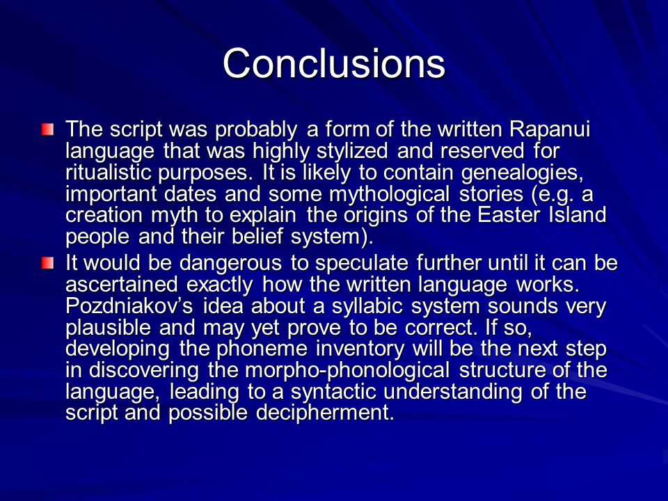 Conclusions The script was probably a form of the written Rapanui language that was highly stylized and reserved for ritualistic purposes. It is likel