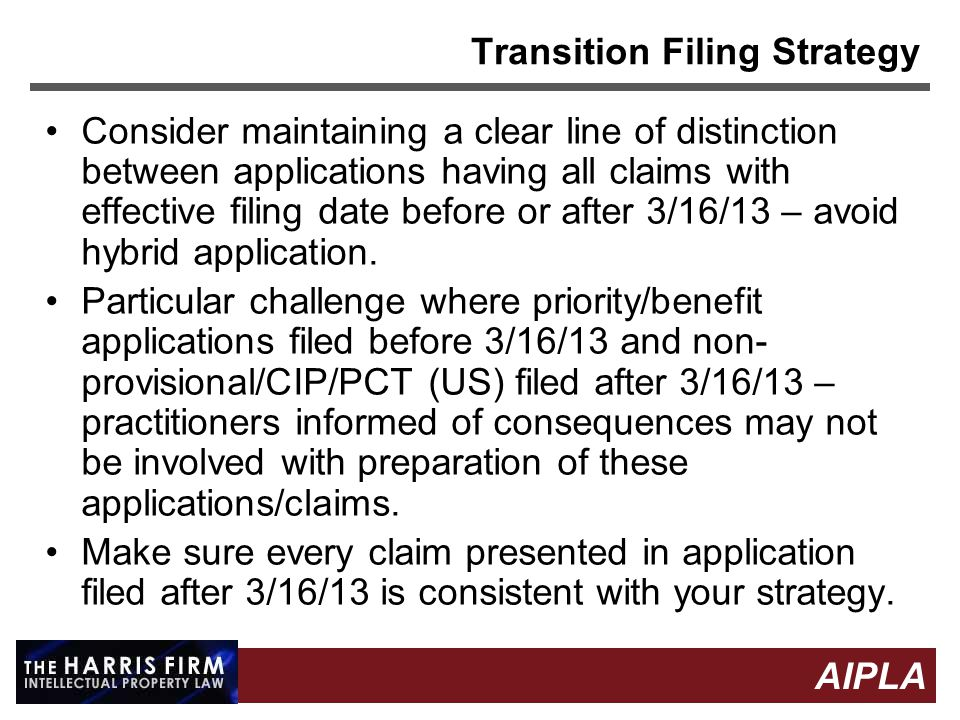13 AIPLA Firm Logo Transition Filing Strategy Consider maintaining a clear line of distinction between applications having all claims with effective filing date before or after 3/16/13 – avoid hybrid application.