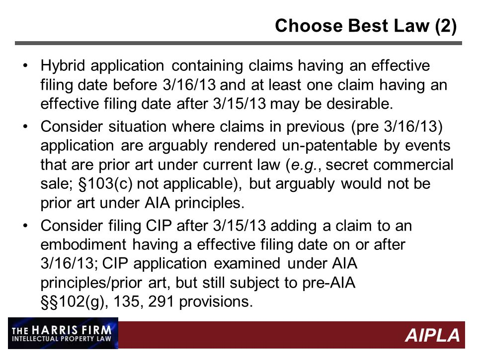 15 AIPLA Firm Logo Choose Best Law (2) Hybrid application containing claims having an effective filing date before 3/16/13 and at least one claim having an effective filing date after 3/15/13 may be desirable.