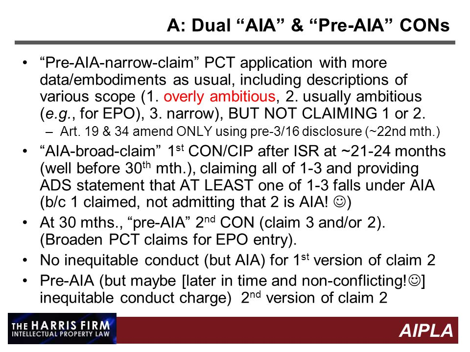 19 AIPLA Firm Logo A: Dual AIA & Pre-AIA CONs Pre-AIA-narrow-claim PCT application with more data/embodiments as usual, including descriptions of various scope (1.