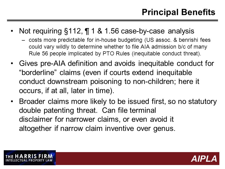 20 AIPLA Firm Logo Principal Benefits Not requiring §112, ¶ 1 & 1.56 case-by-case analysis –costs more predictable for in-house budgeting (US assoc.